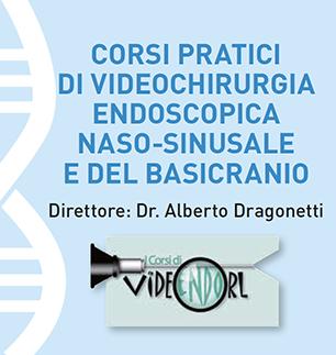 CORSI PRATICI DI VIDEOCHIRURGIA ENDOSCOPICA NASO-SINUSALE E DEL BASICRANIO Direttore: Dr. Alberto Dragonetti